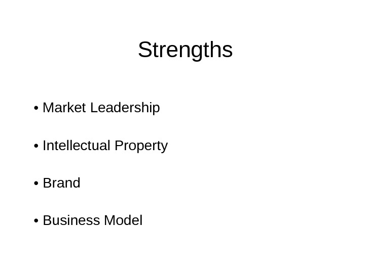 Strengths •  Market Leadership •  Intellectual Property •  Brand •  Business Model
