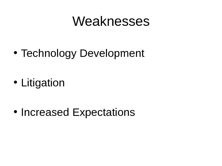 Weaknesses • Technology Development • Litigation • Increased Expectations