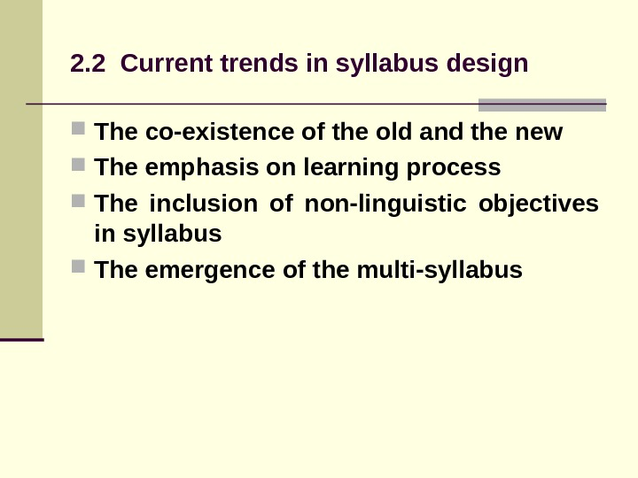 2. 2 Current trends in syllabus design The co-existence of the old and the