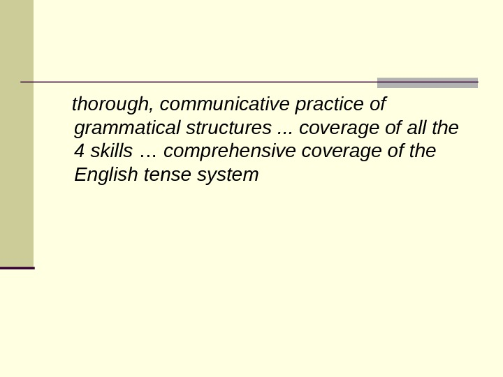 thorough, communicative practice of grammatical structures. . . coverage of all the 4 skills