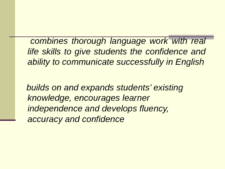 combines thorough language work with real life skills to give students the confidence