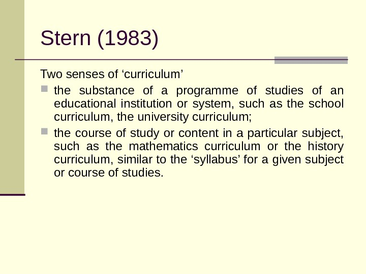 Stern(1983) Twosensesof'curriculum' the substance of a programme of studies of an educational institution or