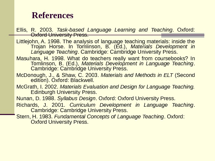 References Ellis, R. 2003. Task-based Language Learning and Teaching. Oxford: Oxford. University. Press. Littlejohn,