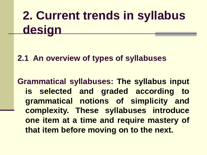 2. Current trends in syllabus design 2. 1 An overview of types of syllabuses