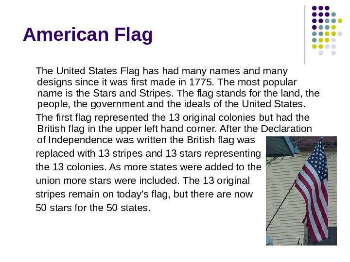 American Flag The United States Flag has had many names and many designs since it was