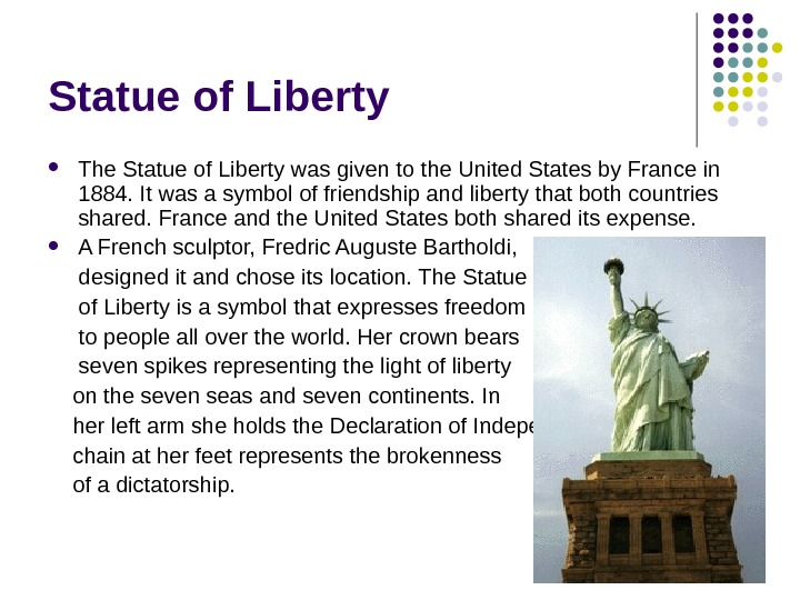 Statue of Liberty The Statue of Liberty was given to the United States by France in