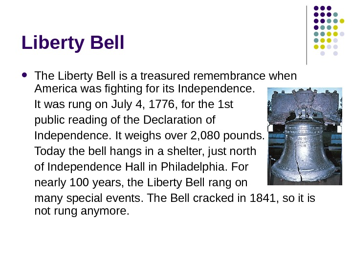 Liberty Bell The Liberty Bell is a treasured remembrance when America was fighting for its Independence.