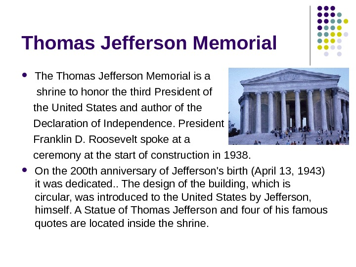 Thomas Jefferson Memorial The Thomas Jefferson Memorial is a  shrine to honor the third President