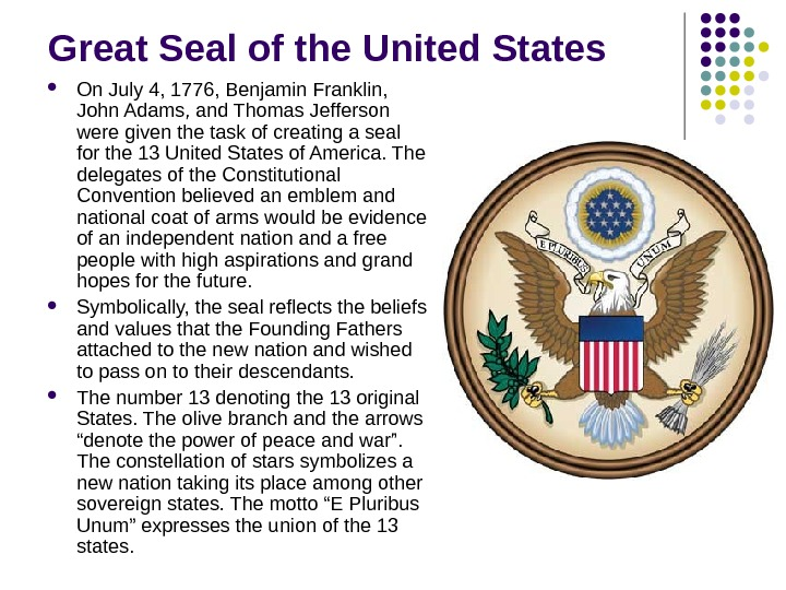 Great Seal of the United States On July 4, 1776, Benjamin Franklin,  John Adams, and