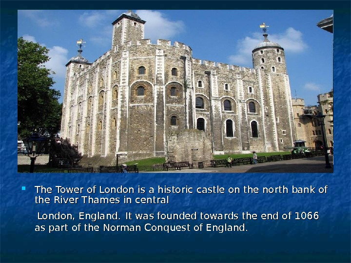 The Tower of London is a historic castle on the north bank of the
