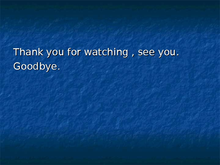 Thank you for watching , see you. Goodbye.