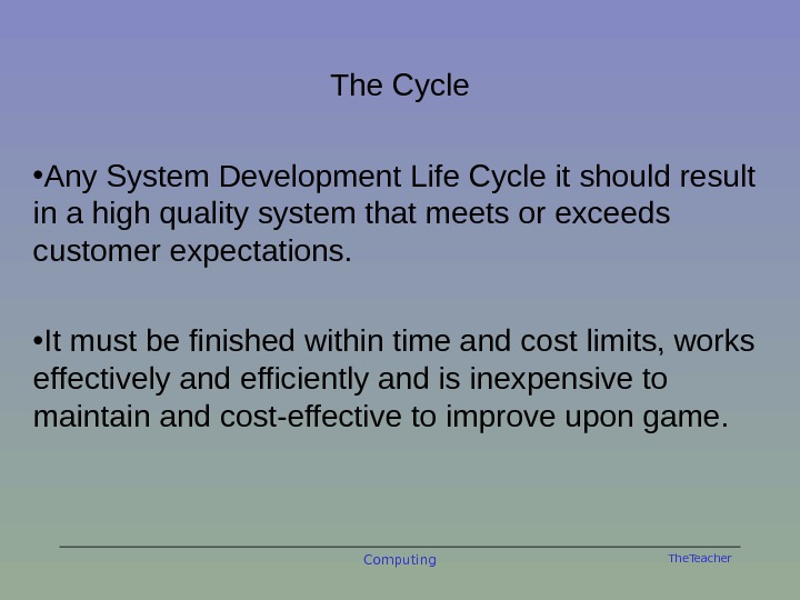 The. Teacher. The Cycle • Any System Development Life Cycle it should result in a high