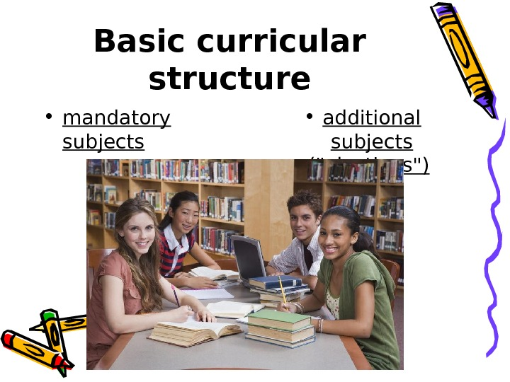 Basic curricular structure • mandatory subjects  • additional subjects (electives)