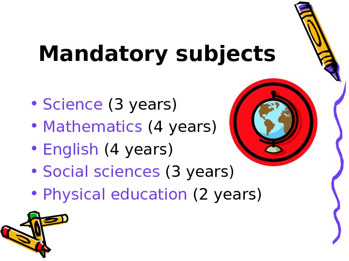 Mandatory subjects • Science (3 years) • Mathematics (4 years) • English (4 years)
