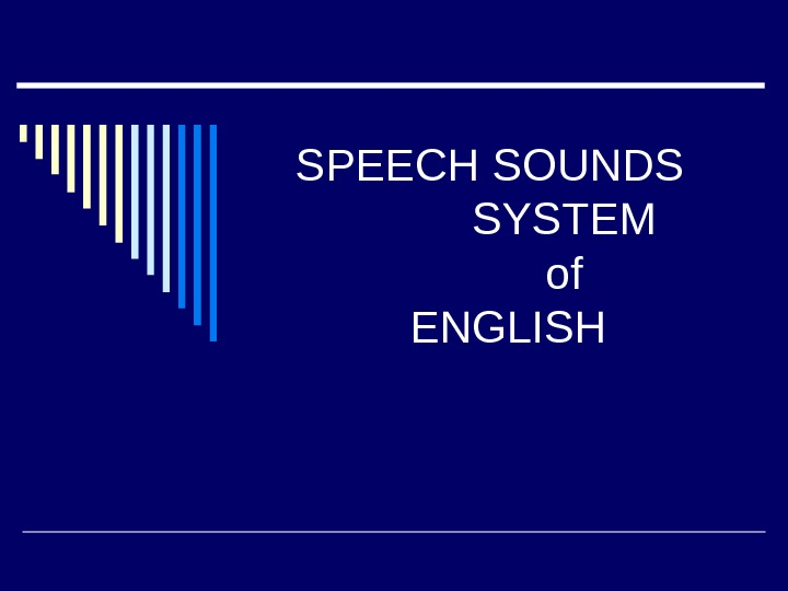 SPEECH SOUNDS   SYSTEM  of  ENGLISH