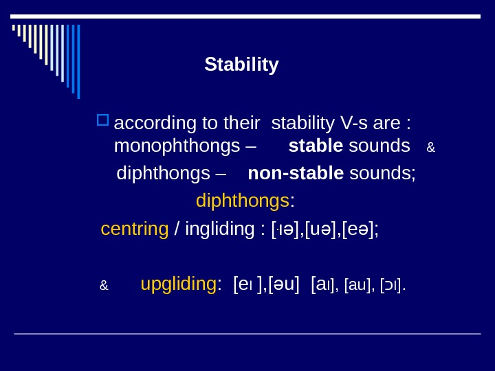 Stability according to their stability V-s are :  monophthongs –  stable