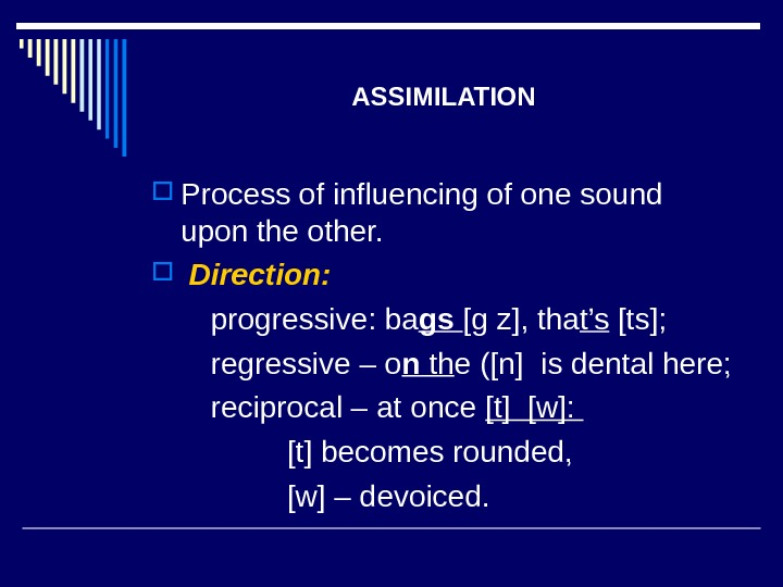 ASSIMILATION Process of influencing of one sound upon the other. Direction:  progressive: ba gs