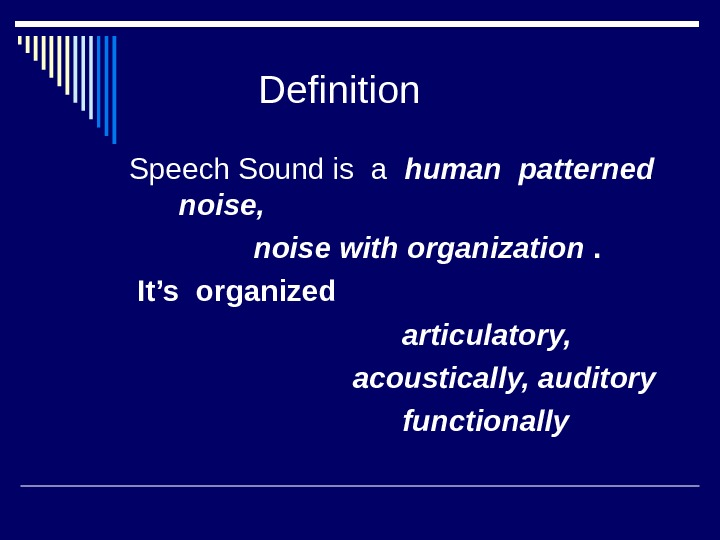 Definition Speech Sound is a  human patterned noise,   noise with organization