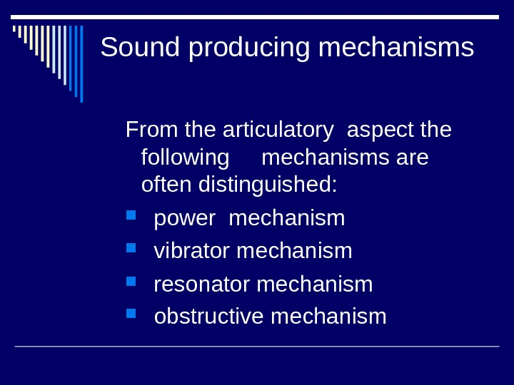 Sound producing mechanisms    From the articulatory aspect the following mechanisms are often distinguished: