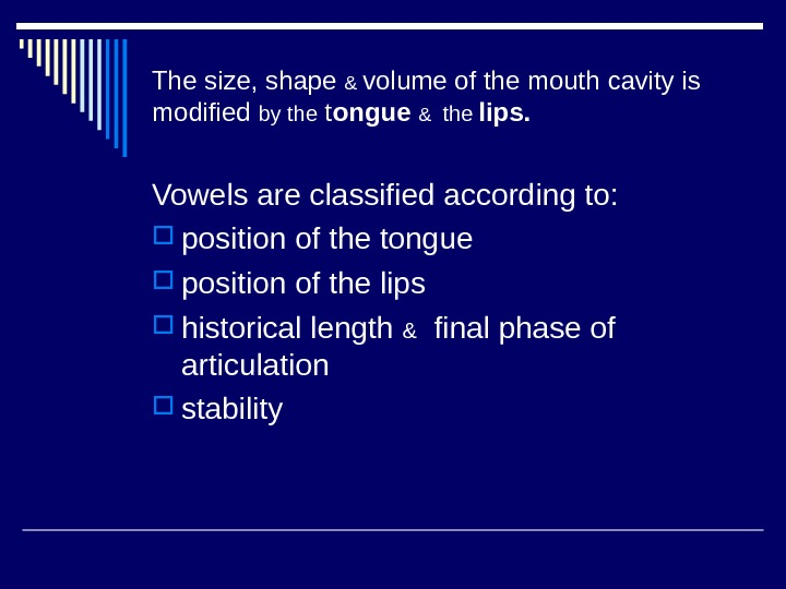 The size, shape & volume of the mouth cavity is modified by the t ongue