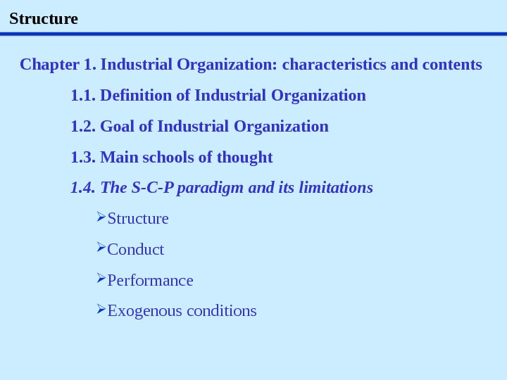 Structure Chapter 1. Industrial Organization: characteristics and contents 1. 1. Definition of Industrial Organization 1. 2.