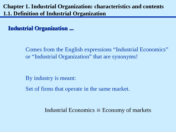 Chapter 1. Industrial Organization: characteristics and contents 1. 1.  Definition of Industrial Organization. . .