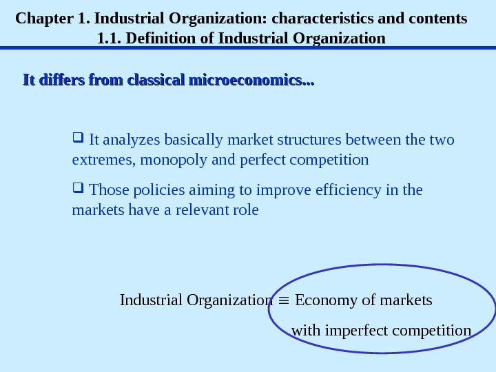 Chapter 1. Industrial Organization: characteristics and contents 1. 1.  Definition of Industrial Organization It differs