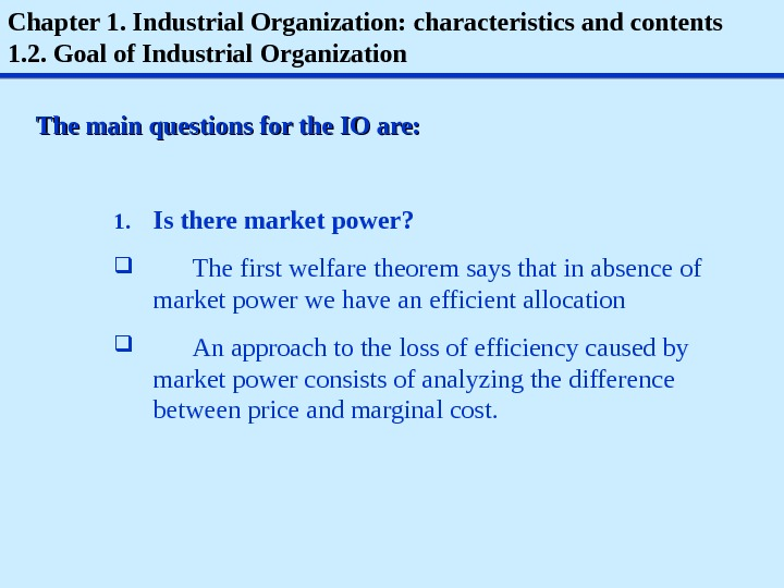 Chapter 1. Industrial Organization: characteristics and contents 1. 2. Goal of Industrial Organization The main questions