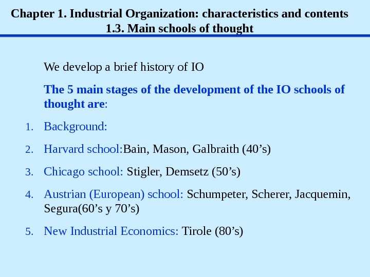 Chapter 1. Industrial Organization: characteristics and contents 1. 3.  Main schools of thought We develop
