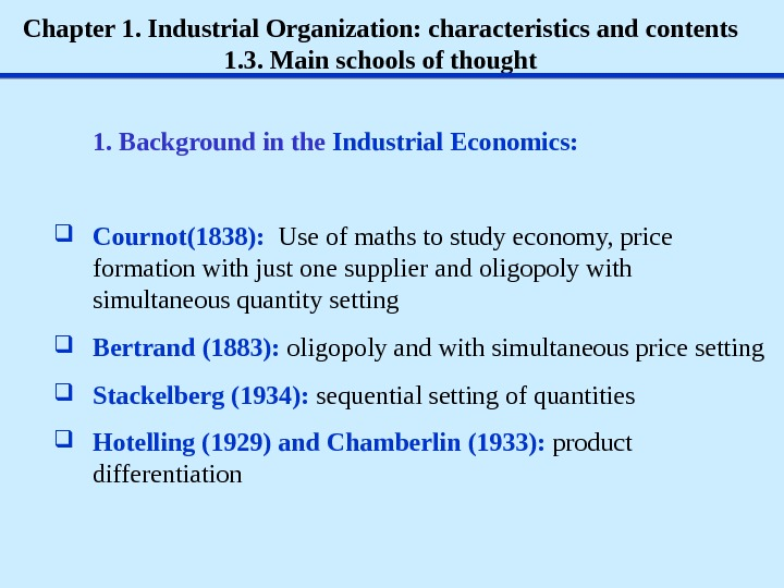 Chapter 1. Industrial Organization: characteristics and contents 1. 3. Main schools of thought 1.  Background