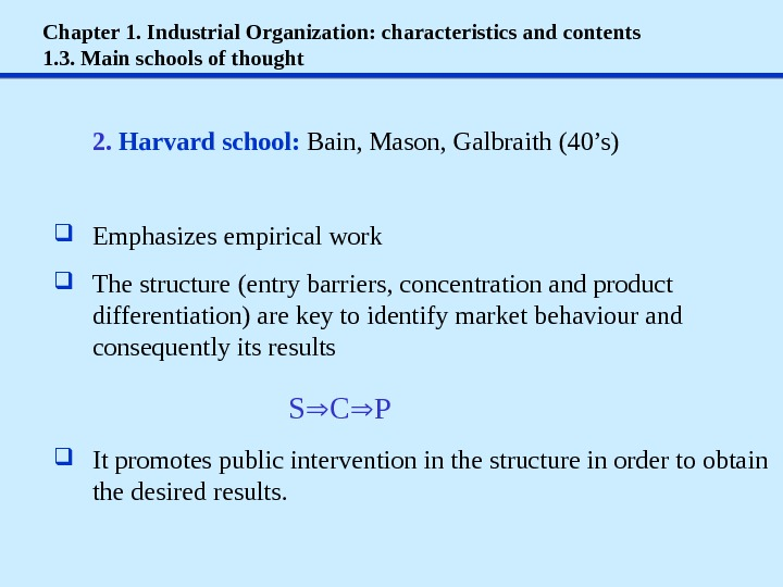 Chapter 1. Industrial Organization: characteristics and contents 1. 3. Main schools of thought 2.  Harvard