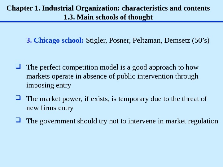 Chapter 1. Industrial Organization: characteristics and contents 1. 3. Main schools of thought 3.  Chicago