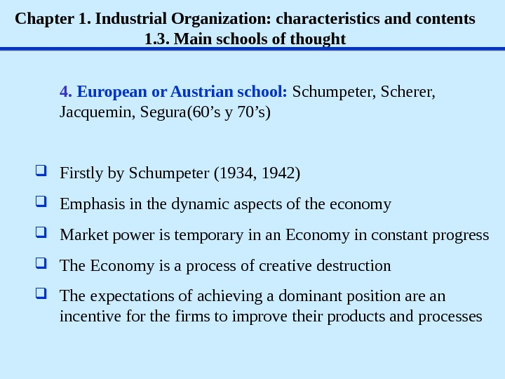 Chapter 1. Industrial Organization: characteristics and contents 1. 3. Main schools of thought 4.  European