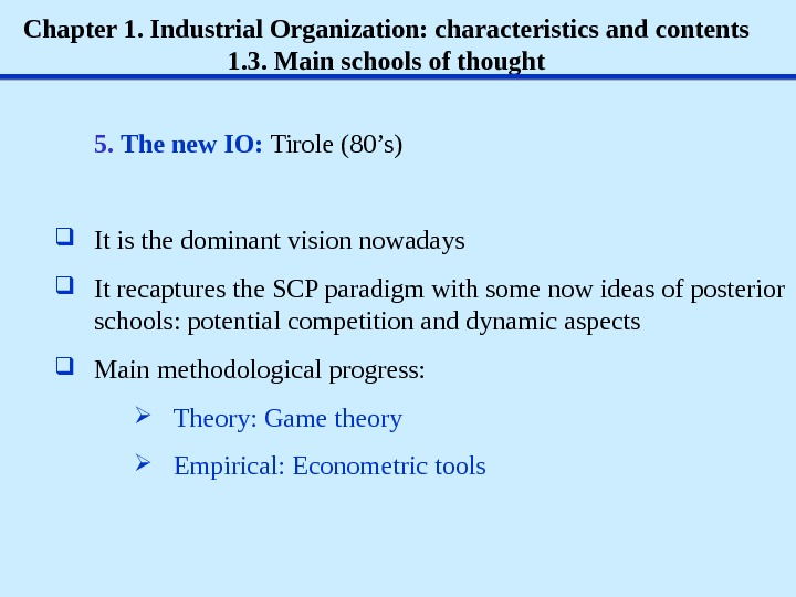 Chapter 1. Industrial Organization: characteristics and contents 1. 3. Main schools of thought 5.  The