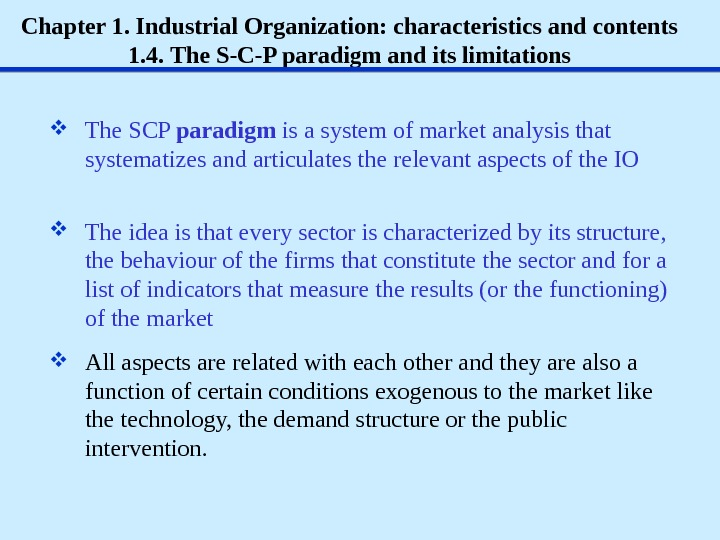 Chapter 1. Industrial Organization: characteristics and contents 1. 4.  The S-C-P paradigm and its limitations