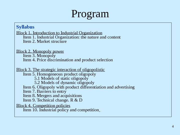 4 Program Syllabus Block 1. Introduction to Industrial Organization Item 1. Industrial Organization: the nature and
