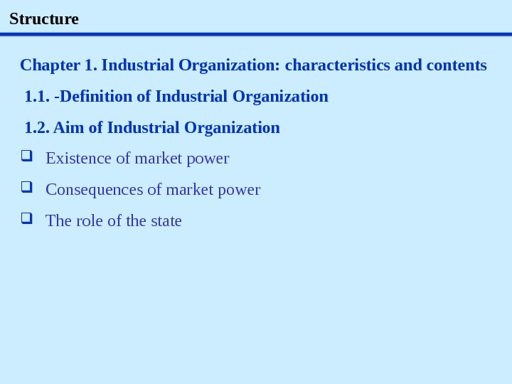 Structure Chapter 1. Industrial Organization: characteristics and contents  1. 1. -Definition of Industrial Organization