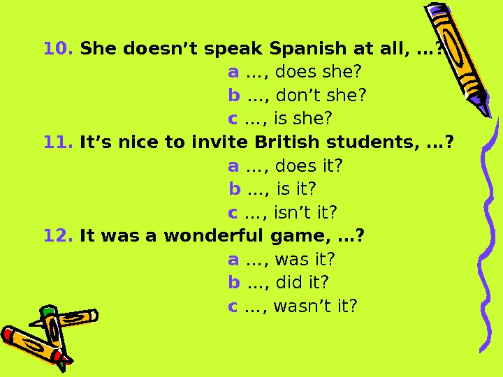 10.  She doesn't speak Spanish at all, …?