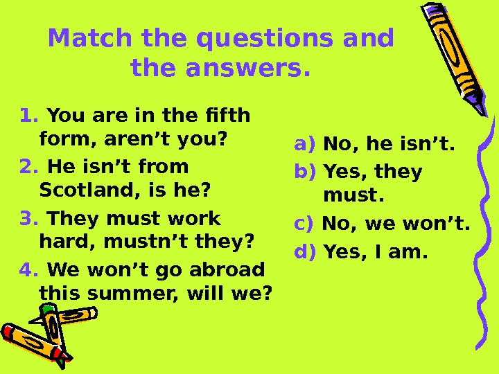Match the questions and the answers. 1.  You are in the fifth