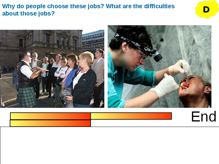 End DDWhy do people choose these jobs? What are the difficulties about those jobs?