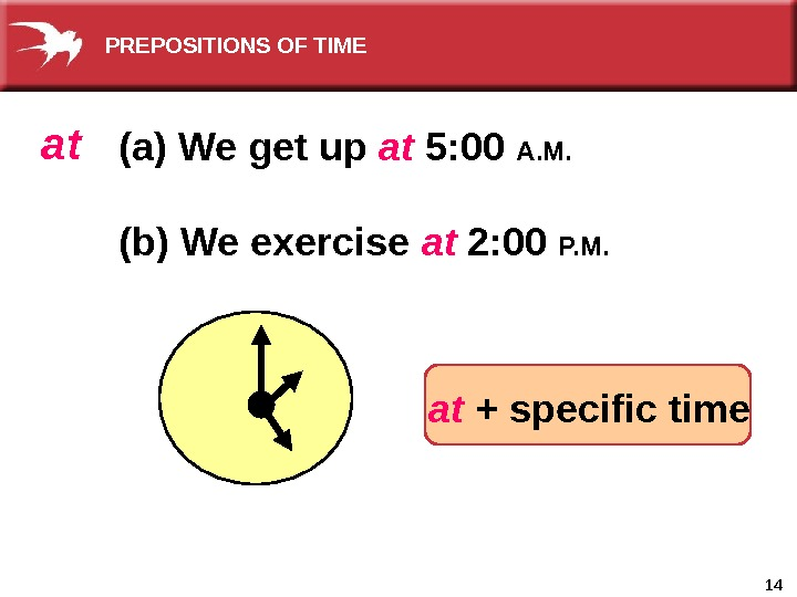 14(a) We get up at 5: 00 A. M. (b) We exercise at 2: 00 P.