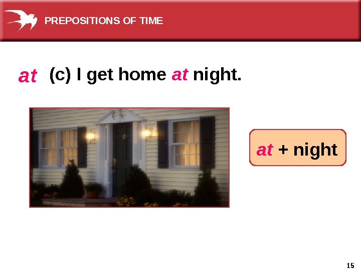 15 at + nightat (c) I get home at night. PREPOSITIONS OF TIME
