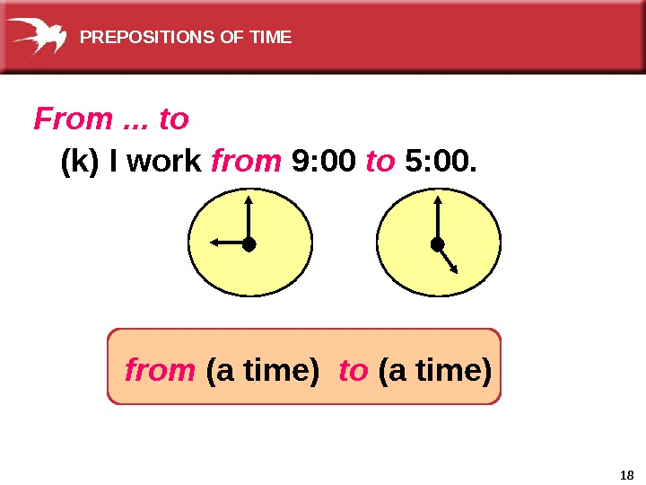 18(k) I work from 9: 00 to 5: 00. From. . . to from (a time)