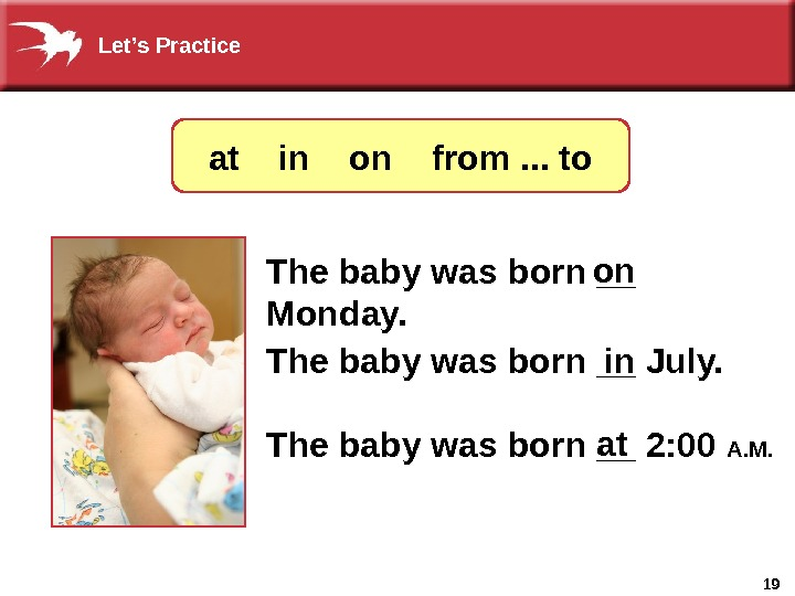 19 The baby was born __ 2: 00 A. M. The baby was born __ July.