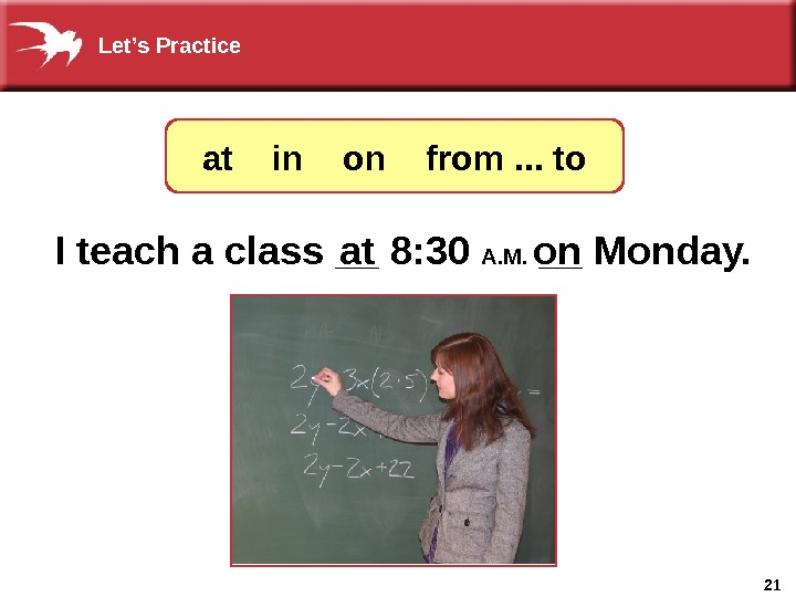 21 I teach a class __ 8: 30 A. M.  __ Monday. at onat