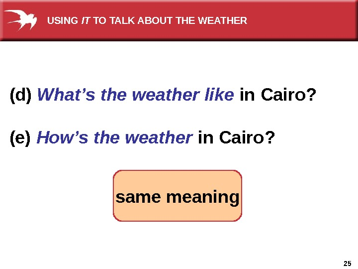 25(d) What's the weather like in Cairo? (e) How's the weather  in Cairo?  USING