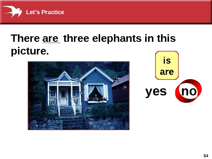 34 There ___ three elephants in this picture. are yes  no ? is  are
