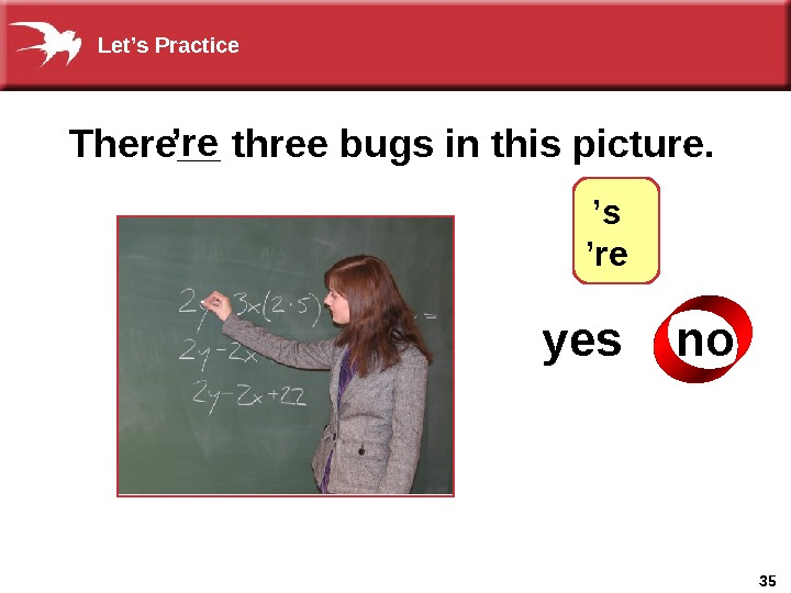 35 yes  no. There__ three bugs in this picture. ' re ? ' s