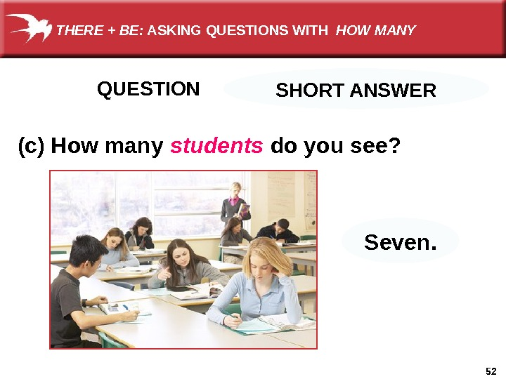 52 QUESTION     (c) How many  students  do you see? Seven.