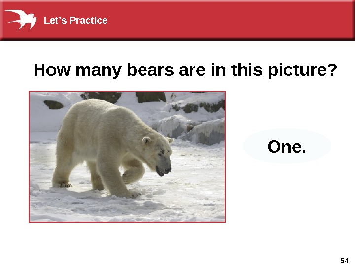 54 How many bears are in this picture? One. Let's Practice